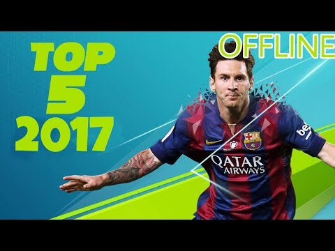 Top 5 NEW OFFLINE Android Football Games of 2017 | No internet