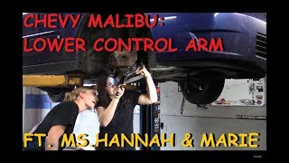Chevy Malibu: Lower Control Arm w/ Ms.Hannah & Ms. Marie