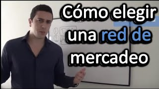 Cómo Elegir una Red de Mercadeo - (6 Factores Fundamentales)