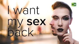 I Want My Sex Back Transgender People Who Regretted Changing Sex