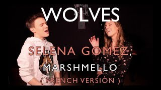 WOLVES ( FRENCH VERSION ) SELENA GOMEZ, MARSHMELLO ( SARA'H & LENNI-KIM COVER )