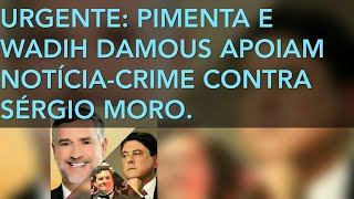 VÍDEO 5085. URGENTE: PAULO PIMENTA E WADIH DAMOUS APOIAM NOTÍCIA-CRIME CONTRA SÉRGIO MORO.