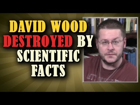David Wood EXPOSED & DESTROYED by SCIENTIFIC FACTS
