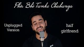 download lagu Phir Bhi Tumko Chaahunga  Half Girlfriend  Unplugged gratis