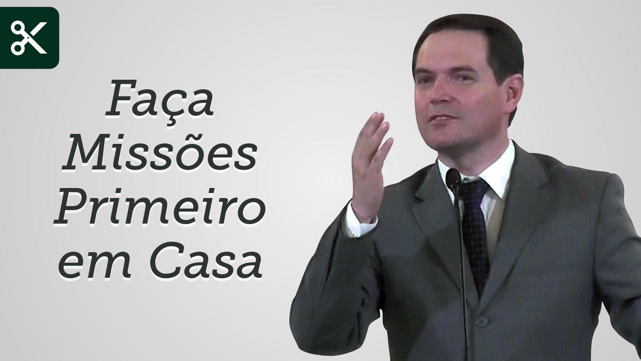 Faça Missões Primeiro em Casa (Trecho) - Sérgio Lima