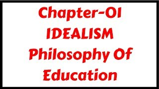 Idealism- Philosophy of Education|Chapter-01| for DSSSB/KVS/CTET/TETs