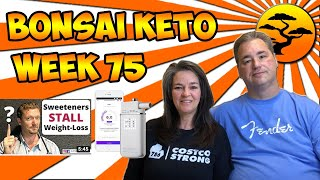 Weigh ins, Dr. Berry - Artificial Sweeteners, Ketoscan, Gardening, Week 75 of our Keto Journey