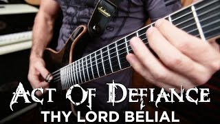 ACT OF DEFIANCE - Thy Lord Belial (Guitar playthrough)