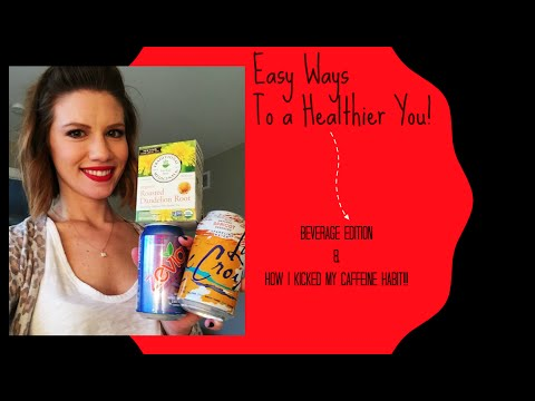 Easy Ways to be Healthier - Beverages & How I Kicked My Caffeine Addiction!!!