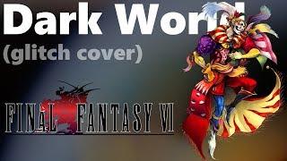 """Final Fantasy VI - """"Dark World"""" Experimental Glitch Cover"""