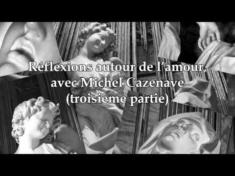 Michel Cazenave - Réflexions autour de l'amour, troisième partie (Continents intérieurs)