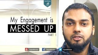 My Engagement is Messed Up | Part 1 – Musleh Khan