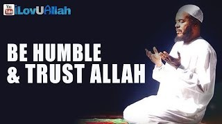 Be Humble And Trust Allah| Powerful Reminder