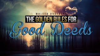 The Golden Rules For GOOD DEEDS – Waleed Basyouni