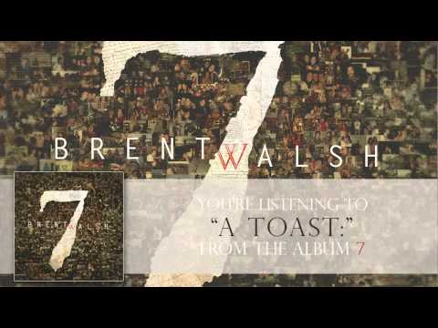 Brent Walsh - A Toast