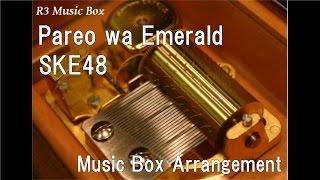 download lagu Pareo Wa Emerald/ske48  Box gratis