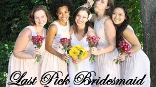 LAST PICK BRIDESMAID