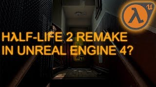 Half-Life 2 Being Remade In Unreal Engine 4?
