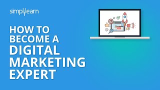 How to Become A Digital Marketing Expert | Digital Marketing Course For Beginners | Simplilearn