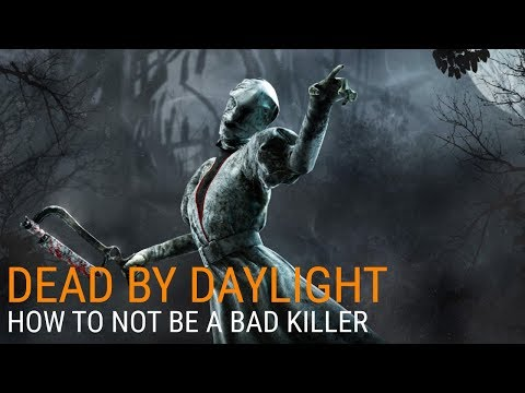 How to Not Be a Bad Killer - Dead by Daylight