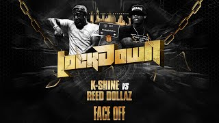 LOCK DOWN FACE OFF: K-SHINE VS REED DOLLAZ