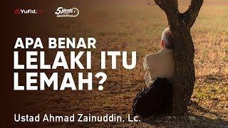 Mutiara Hikmah: Apa Benar Lelaki Itu Lemah? - Ustadz Ahmad Zainuddin, Lc.