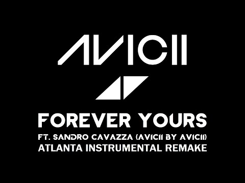 Avicii - Forever Yours Ft. Sandro Cavazza (Avicii By Avicii) (Atlanta Instrumental Remake)