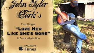 """Love Her Like She's Gone"" - John Tyler Clark Original - Available on Itunes"