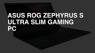 ASUS ROG Zephyrus S Ultra Slim Gaming PC review - Overall Rating: 8.4 / 10