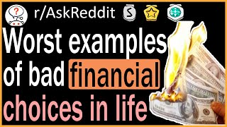 The Worst Examples Of Bad Financial Choices! - r/AskReddit