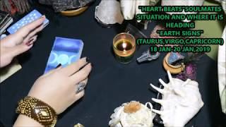 TAURUS,VIRGO,CAPRICORN(HEART BEATS-SOULMATES-SITUATION AND WHERE IT IS HEADING)-18 JAN--20 JAN,2019