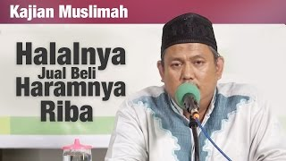 Kajian Muslimah : Halalnya Jual Beli dan haramnya Riba - Ustadz Faharuddin