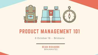 ProductTank Brisbane (8 Oct 18) - Product 101 - Sean Richards from Brainmates