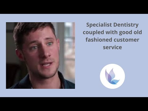 Specialist Dentistry coupled with good old fashioned customer service