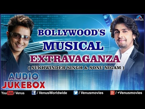 """Bollywood's Musical Extravaganza""    Sonu Nigam & Sukhvinder Singh    Audio Jukebox"