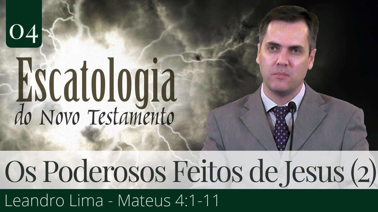04. Os Poderosos Feitos de Jesus (Parte 2) - Leandro Lima
