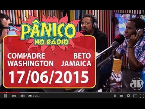 Pânico - 17/06/15 - Compadre Washington e Beto Jamaica