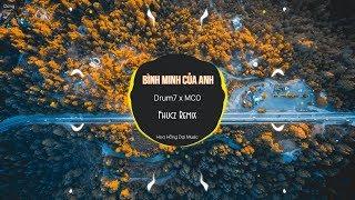 Bình Minh Của Anh - Drum7 x MCO (Fhucz Mix)
