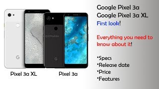 Google Pixel 3a ; Pixel 3a XL - First Look | Specs, Price, Release date, Features