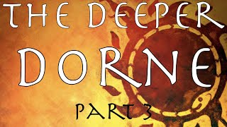 A Song of Ice and Fire: The Deeper Dorne Part 3