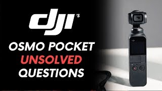 DJI OSMO POCKET UNSOLVED QUESTIONS