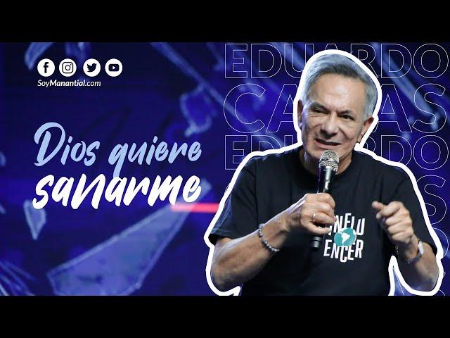 Dios quiere sanarme - Apóstol Eduardo Cañas Estrada