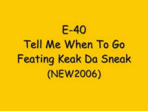 E-40  Tell Me When To Go Ft Keak Da Sneak [NEW/2006] HOT SLAP