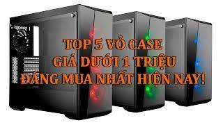 Top 5 Vỏ Case Máy Tính Giá Dưới 1 Triệu Đồng Đáng Mua Nhất Hiện Tại.