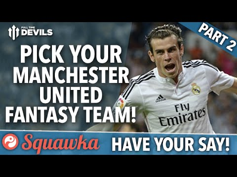 Pick Your Manchester United Fantasy Team! | Have Your Say | Squawka