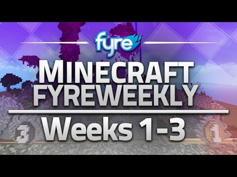 Minecraft - FyreWeekly : Weeks 1-3