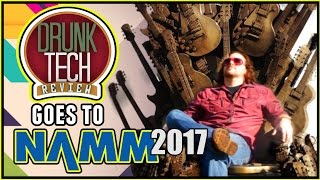 Best of NAMM 2017 - Drunk Tech Review - Music Technology, Guitars, Drums, & Effects