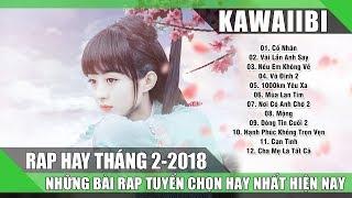 Tuyển Tập Những Bài Rap Hay Nhất Tháng 2/2018 (Phần 2) - CỐ NHÂN (Rap Việt Tuyển Chọn Mới Nhất 2018)