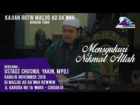 Mensyukuri Nikmat Allah - Ustadz Chusnul Yakin, MPD.I