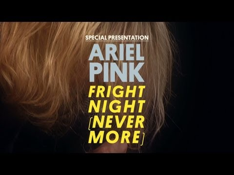 Ariel Pink's Haunted Graffiti - Fright Night (Nevermore) - Special Presentation